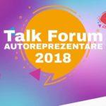 Дискуссионный молодёжный форум Talk Forum Autoreprezentare 2018